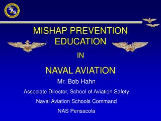 Mr. Bob Hahn Associate Director, School of Aviation Safety Naval Aviation Schools Command NAS Pensacola