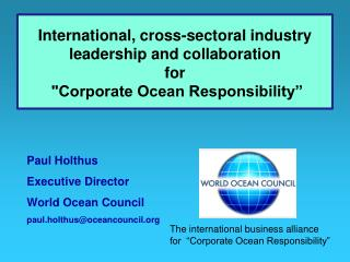 Paul Holthus     Executive Director World Ocean Council paul.holthusoceancouncil