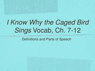 I Know Why the Caged Bird Sings Vocab, Ch. 7-12