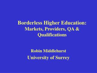 Borderless Higher Education:  Markets, Providers, QA  Qualifications