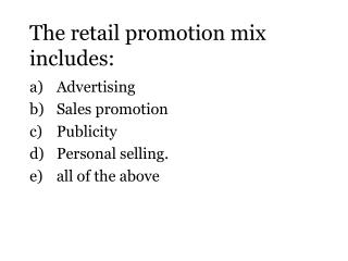 The retail promotion mix includes: