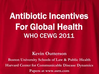 Antibiotic Incentives  For Global Health WHO CEWG 2011
