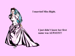 I married Miss Right.