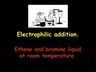 electrophilic addition.