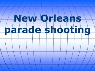 New Orleans parade shooting