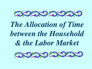 The Allocation of Time between the Household  the Labor Market