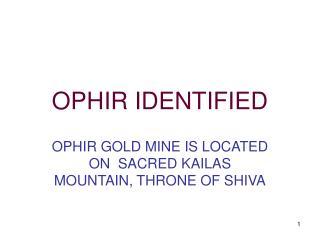 OPHIR IDENTIFIED