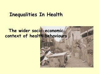 Inequalities In Health   The wider socio-economic context of health behaviours