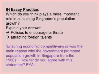 IH Essay Practice: Which do you think plays a more important role in sustaining Singapore s population growth Explain yo