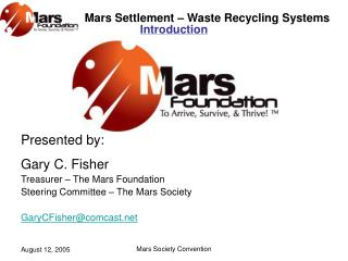 Presented by:  Gary C. Fisher Treasurer   The Mars Foundation Steering Committee   The Mars Society  GaryCFishercomcast