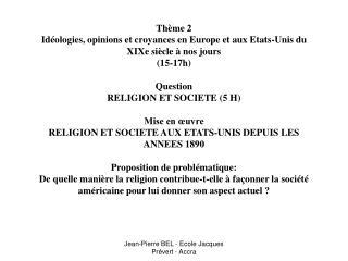 Th me 2 Id ologies, opinions et croyances en Europe et aux Etats-Unis du XIXe si cle   nos jours 15-17h  Question RELIGI