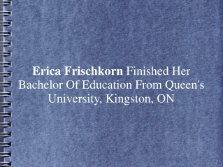 Erica Frischkorn Done BE From Queen's Univ. Kingston, ON