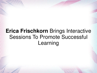 Erica Frischkorn- Interac. Sessions For Successful Learning