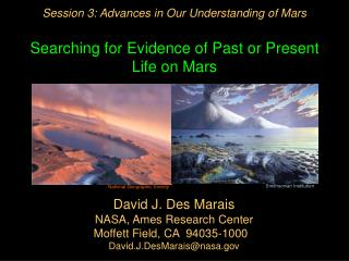 Session 3: Advances in Our Understanding of Mars  Searching for Evidence of Past or Present Life on Mars