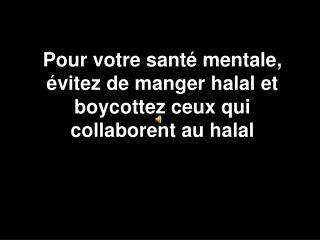 Pour votre sant  mentale,  vitez de manger halal et boycottez ceux qui collaborent au halal