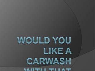 Would you like a carwash with that gas