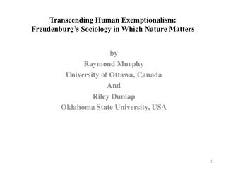 Transcending Human Exemptionalism: Freudenburg s Sociology in Which Nature Matters