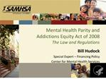 mental health parity and addictions equity act of 2008   the law and regulations
