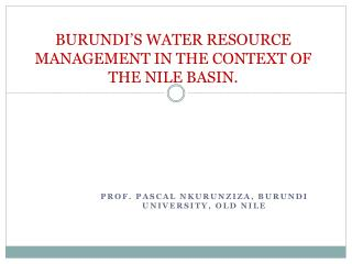 BURUNDI S WATER RESOURCE MANAGEMENT IN THE CONTEXT OF THE NILE BASIN.