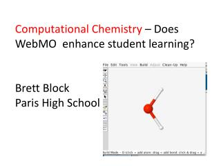 Computational Chemistry   Does WebMO  enhance student learning   Brett Block  Paris High School