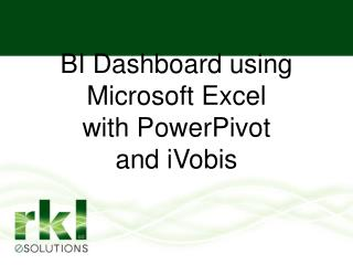 BI Dashboard using Microsoft Excel  with PowerPivot and iVobis