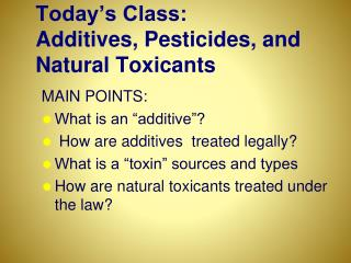 today s class: additives, pesticides, and natural toxicants