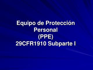 Equipo de Protecci n Personal  PPE 29CFR1910 Subparte I