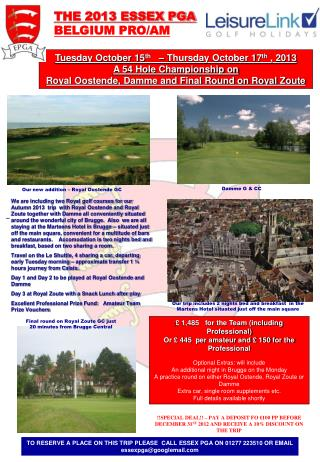 Tuesday October 15th     Thursday October 17th , 2013 A 54 Hole Championship on  Royal Oostende, Damme and Final Round o