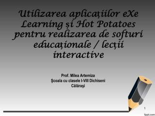 Utilizarea aplicaiilor eXe Learning i Hot Potatoes pentru realizarea de softuri educaionale