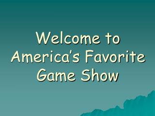 Welcome to America s Favorite Game Show