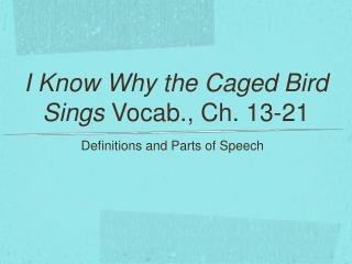 I Know Why the Caged Bird Sings Vocab., Ch. 13-21
