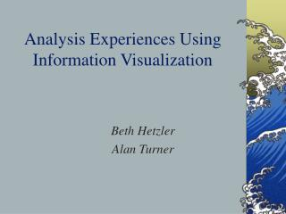 Analysis Experiences Using Information Visualization