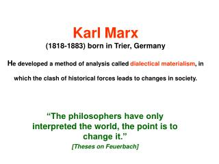 Karl Marx 1818-1883 born in Trier, Germany  He developed a method of analysis called dialectical materialism, in which t