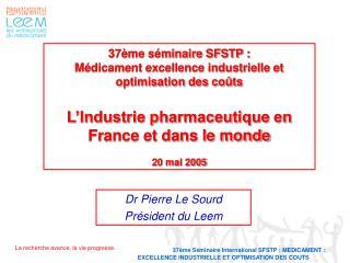 37 me s minaire SFSTP : M dicament excellence industrielle et optimisation des co ts  L Industrie pharmaceutique en Fran