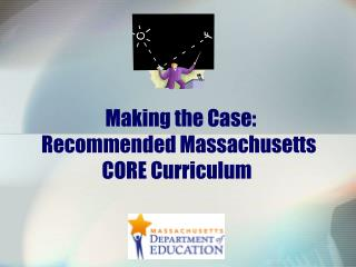 Making the Case:  Recommended Massachusetts CORE Curriculum
