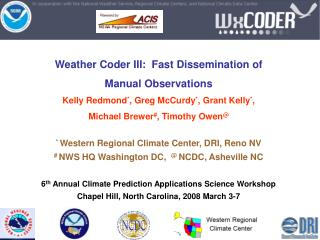 Weather Coder III:  Fast Dissemination of  Manual Observations Kelly Redmond, Greg McCurdy, Grant Kelly,  Michael Brewer