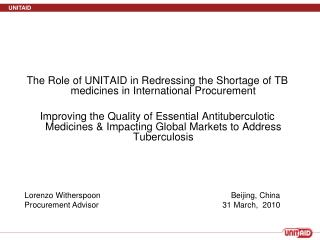 The Role of UNITAID in Redressing the Shortage of TB medicines in International Procurement  Improving the Quality of Es