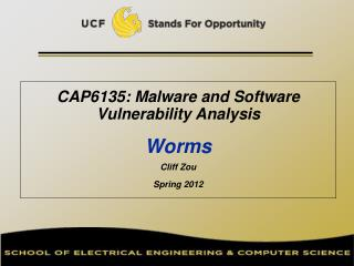 CAP6135: Malware and Software Vulnerability Analysis   Worms Cliff Zou Spring 2012