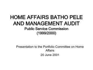 HOME AFFAIRS BATHO PELE AND MANAGEMENT AUDIT Public Service Commission 1999