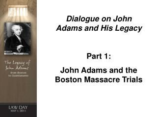 Dialogue on John Adams and His Legacy  Part 1: John Adams and the Boston Massacre Trials