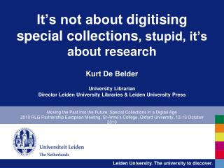 It s not about digitising  special collections, stupid, it s about research   Kurt De Belder  University Librarian Direc