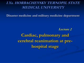 I.Ya. HORBACHEVSKY TERNOPIL STATE MEDICAL UNIVERSITY  Disaster medicine and military medicine department