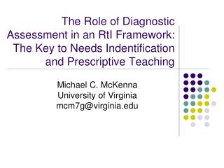 The Role of Diagnostic Assessment in an RtI Framework:  The Key to Needs Indentification and Prescriptive Teaching
