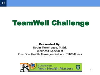 Presented By:  Robin Morehouse, M.Ed. Wellness Specialist Plus One Health Management and TUWellness