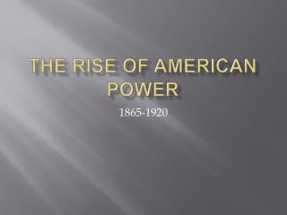 The Rise of American Power