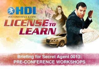 Briefing for Secret Agent 0013: PRE-CONFERENCE WORKSHOPS