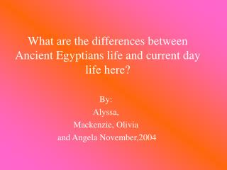 What are the differences between Ancient Egyptians life and current day life here