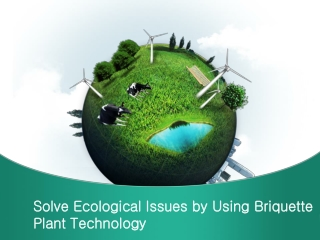 Briquette Plant Technology Is Used To Solve Ecological Issue