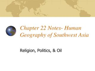 Chapter 22 Notes- Human Geography of Southwest Asia