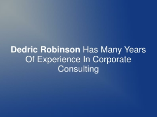 Dedric Robinson Has Years Of Exp. In Corporate Consulting